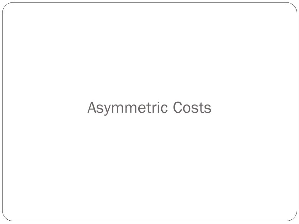 Asymmetric Costs