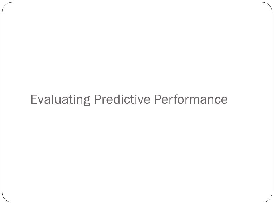 Evaluating Predictive Performance