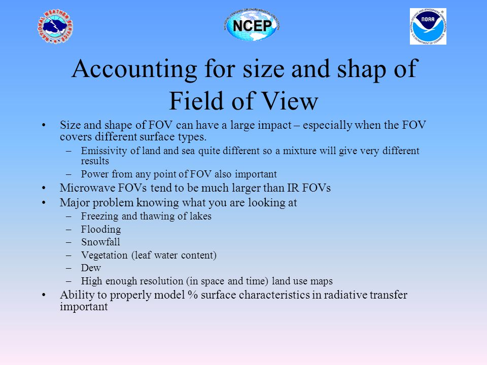 Accounting for size and shap of Field of View Size and shape of FOV can have a large impact – especially when the FOV covers different surface types.
