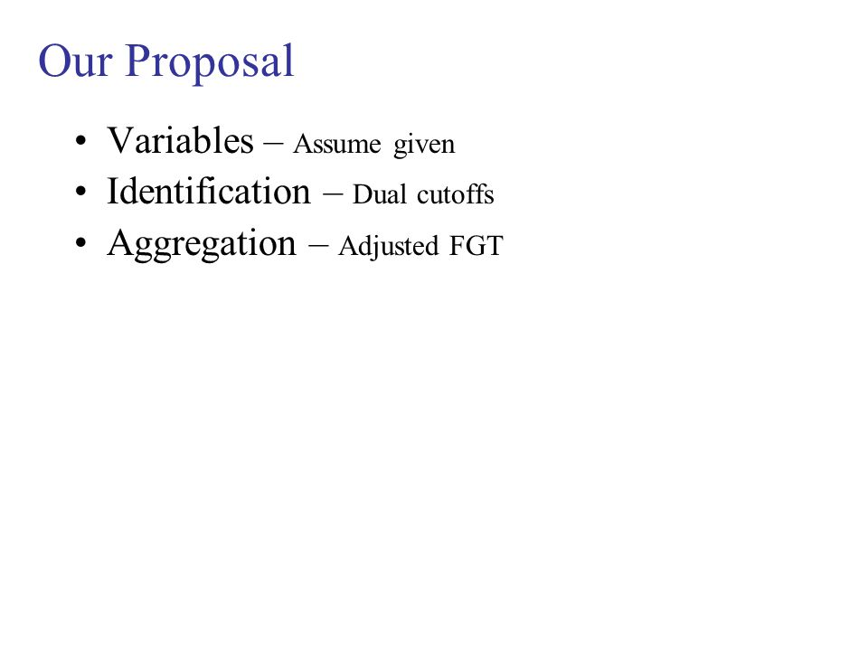 Our Proposal Variables – Assume given Identification – Dual cutoffs Aggregation – Adjusted FGT