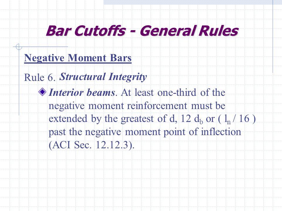 Bar Cutoffs - General Rules Structural Integrity Interior beams.