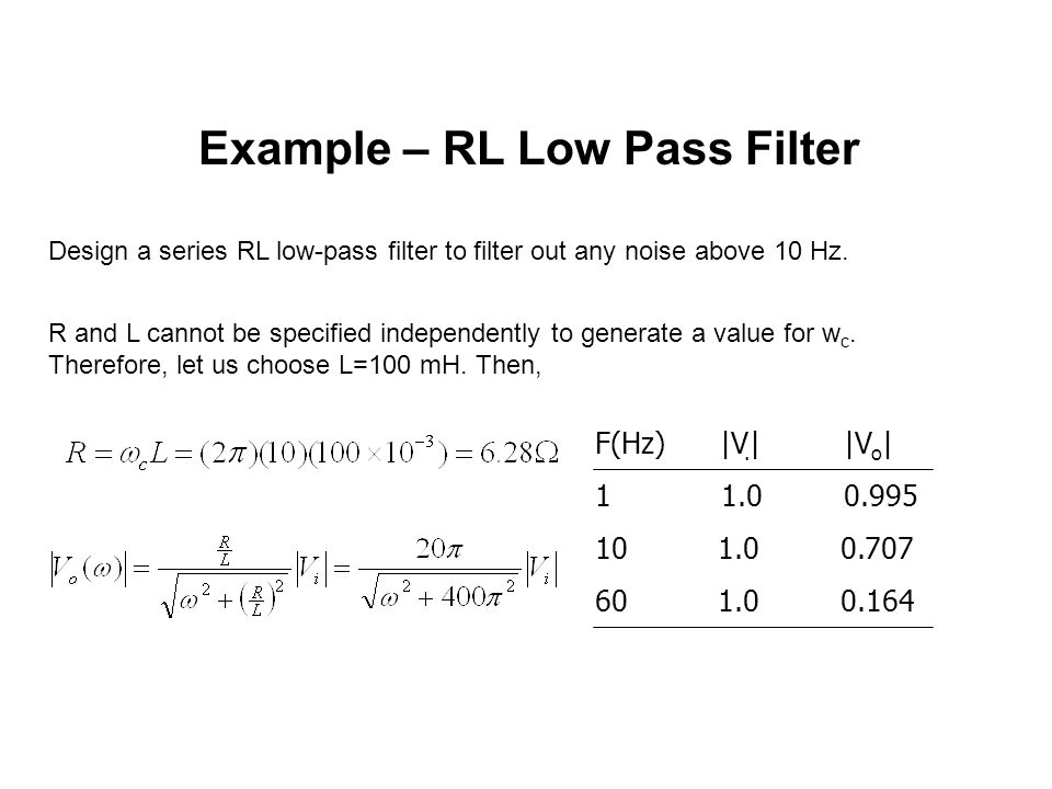 Example – RL Low Pass Filter Design a series RL low-pass filter to filter out any noise above 10 Hz. R and L cannot be specified independently to gene