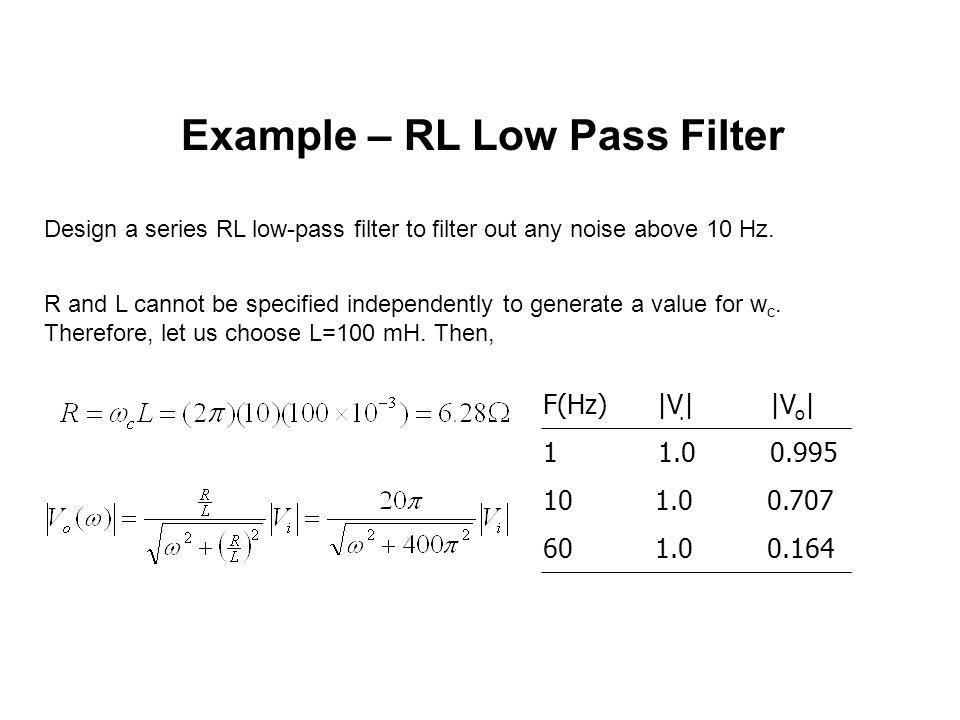Example – RL Low Pass Filter Design a series RL low-pass filter to filter out any noise above 10 Hz.
