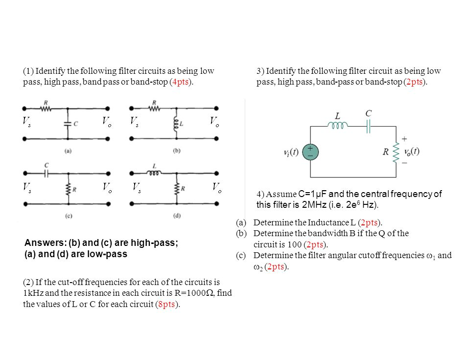 (1) Identify the following filter circuits as being low pass, high pass, band pass or band-stop (4pts).