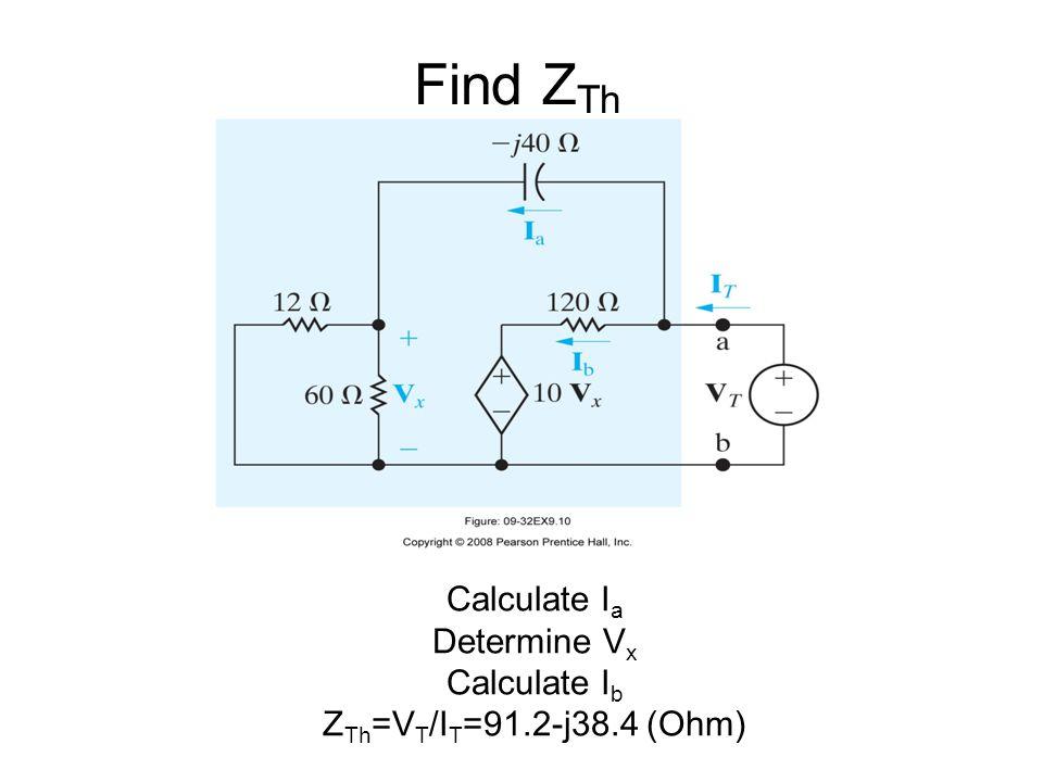 Find Z Th Calculate I a Determine V x Calculate I b Z Th =V T /I T =91.2-j38.4 (Ohm)