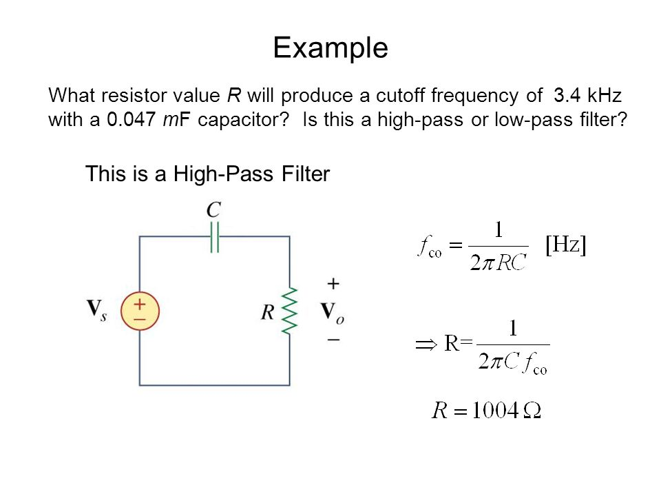 Example What resistor value R will produce a cutoff frequency of 3.4 kHz with a 0.047 mF capacitor? Is this a high-pass or low-pass filter? This is a