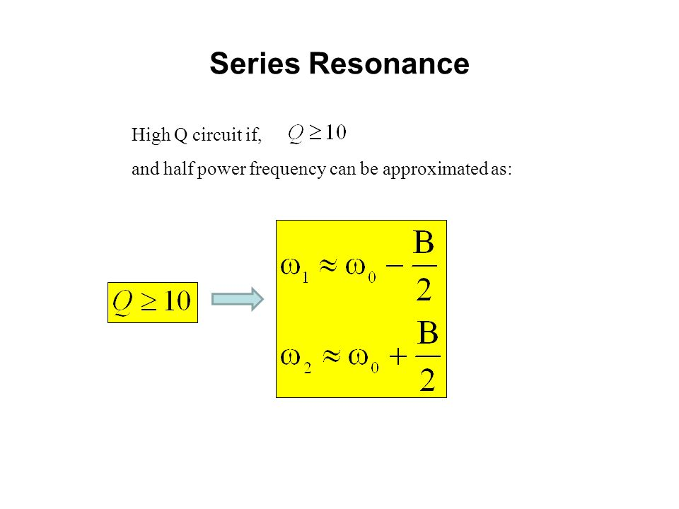 Series Resonance High Q circuit if, and half power frequency can be approximated as: