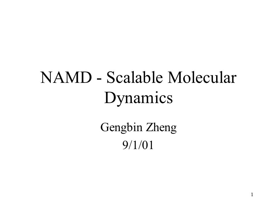 1 NAMD - Scalable Molecular Dynamics Gengbin Zheng 9/1/01