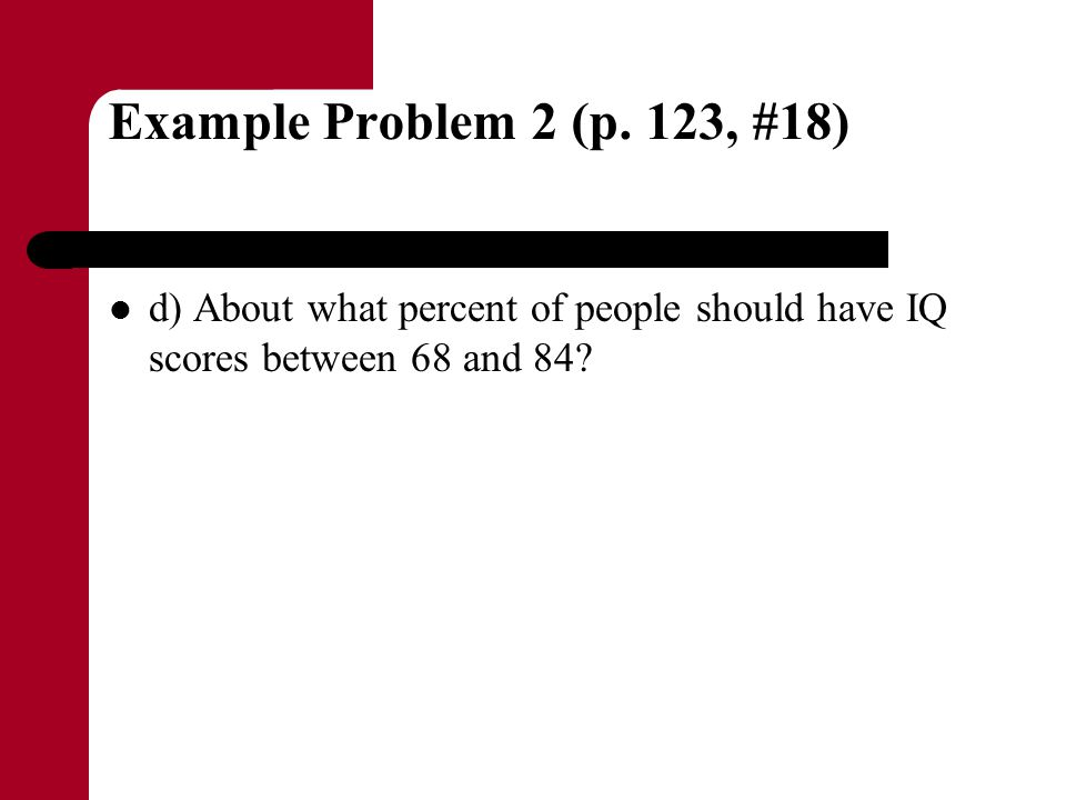 Example Problem 2 (p.123, #18) Strategy: – Define the random variable of interest.