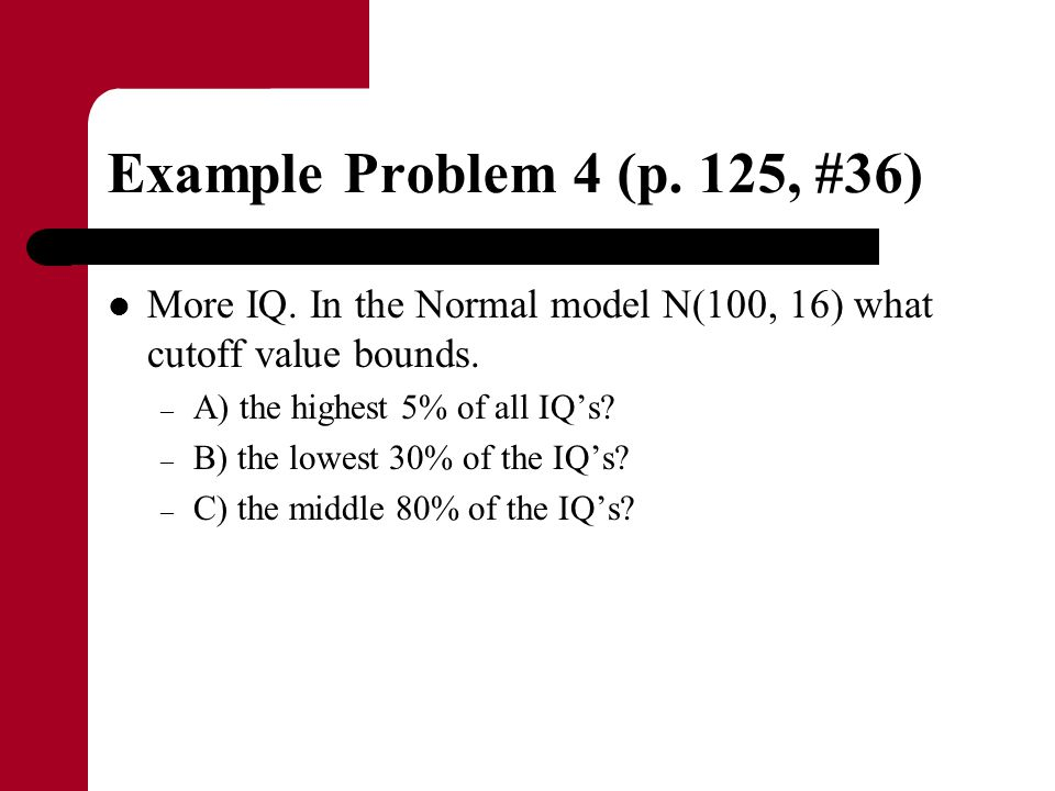 Example Problem 4 (p.125, #36) – A) the highest 5% of all IQ's.