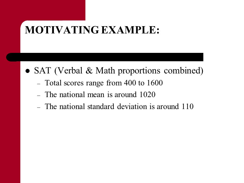 MOTIVATING EXAMPLE: ACT – Total scores range from 1 to 36 – The national mean is around 21.0 – The national standard deviation is around 4.7