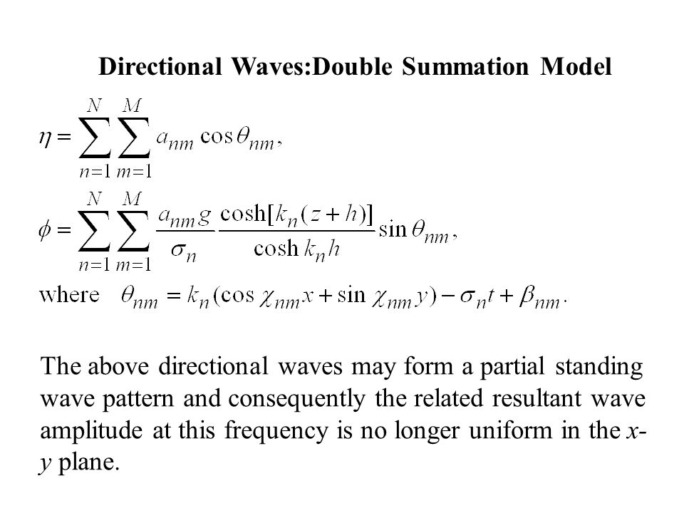 Directional Waves:Double Summation Model The above directional waves may form a partial standing wave pattern and consequently the related resultant wave amplitude at this frequency is no longer uniform in the x- y plane.