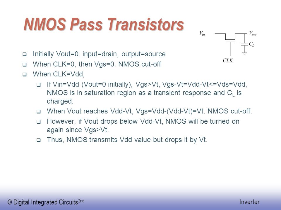 © Digital Integrated Circuits 2nd Inverter NMOS Pass Transistors  Initially Vout=0.