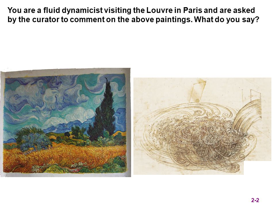 You are a fluid dynamicist visiting the Louvre in Paris and are asked by the curator to comment on the above paintings. What do you say? 2-2