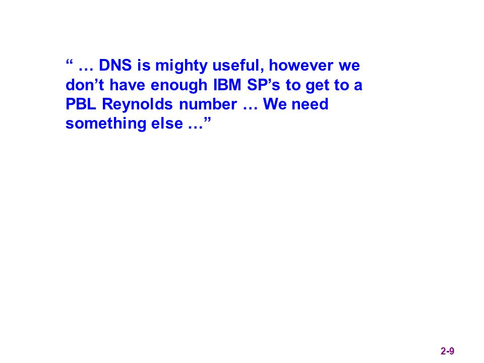 … DNS is mighty useful, however we don't have enough IBM SP's to get to a PBL Reynolds number … We need something else … 2-9