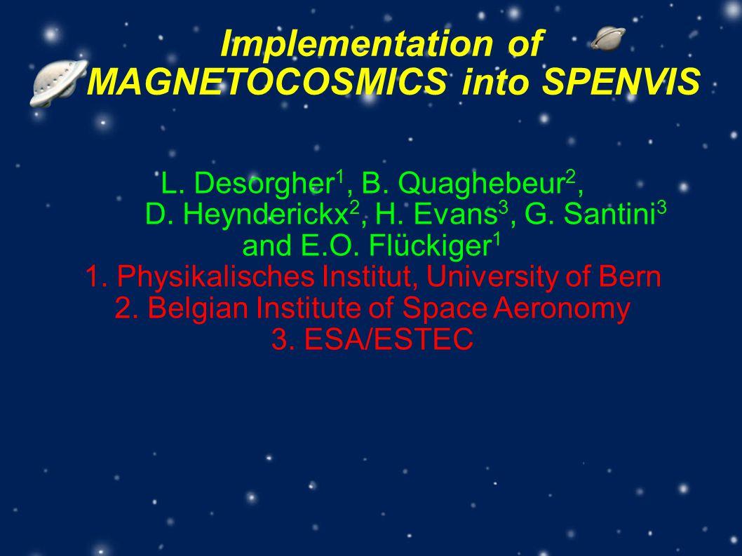 Implementation of MAGNETOCOSMICS into SPENVIS L. Desorgher 1, B.