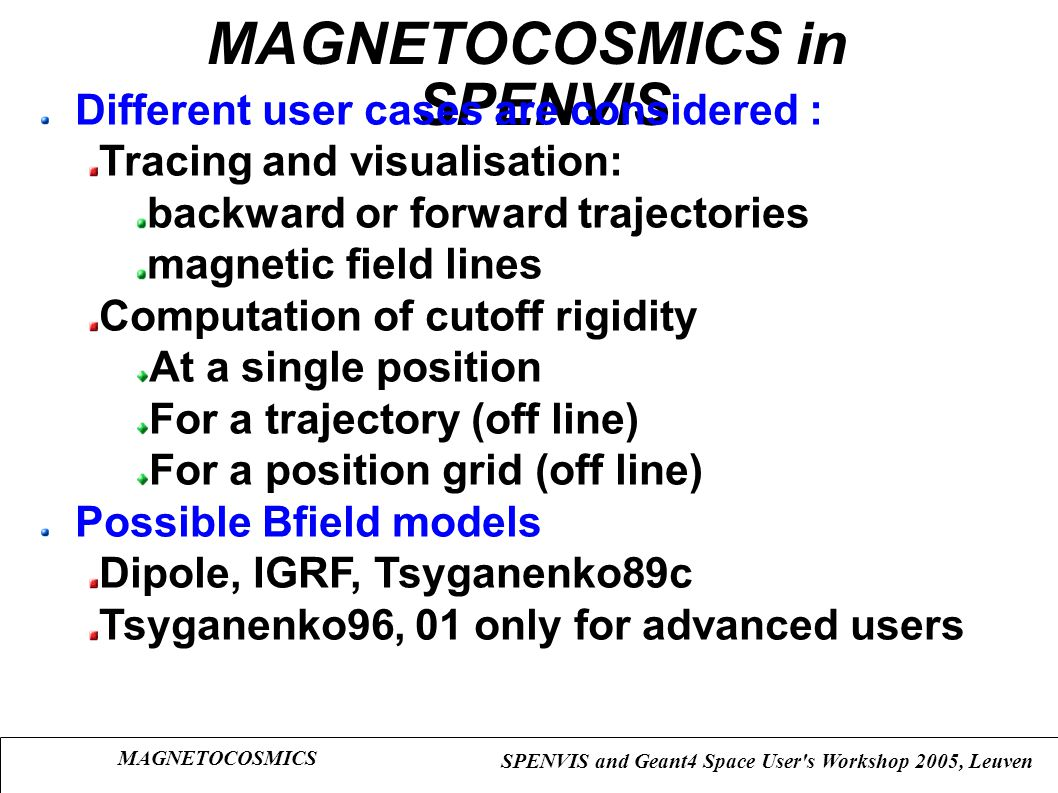 MAGNETOCOSMICS SPENVIS and Geant4 Space User's Workshop 2005, Leuven MAGNETOCOSMICS in SPENVIS Different user cases are considered : Tracing and visua