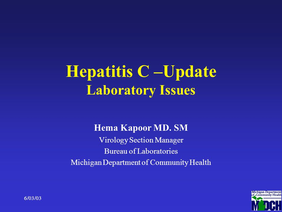 6/03/031 Hepatitis C –Update Laboratory Issues Hema Kapoor MD.
