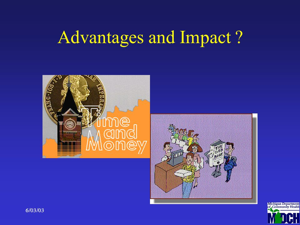 6/03/0315 Advantages and Impact ?