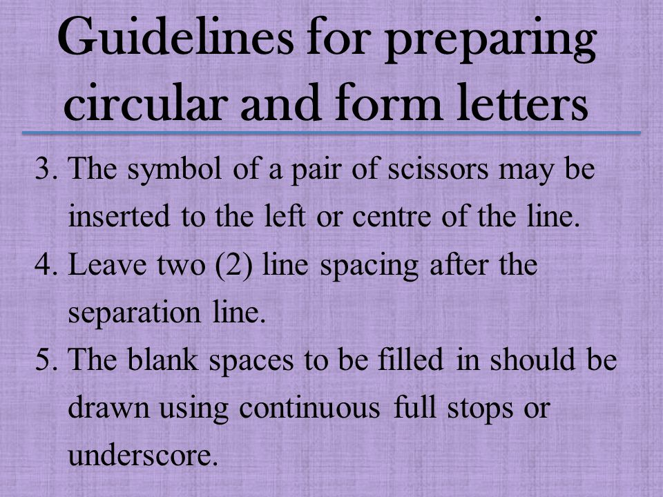 Guidelines for preparing circular and form letters 6.