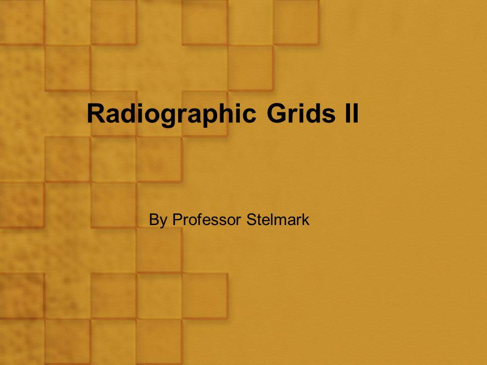 Radiographic Grids II By Professor Stelmark