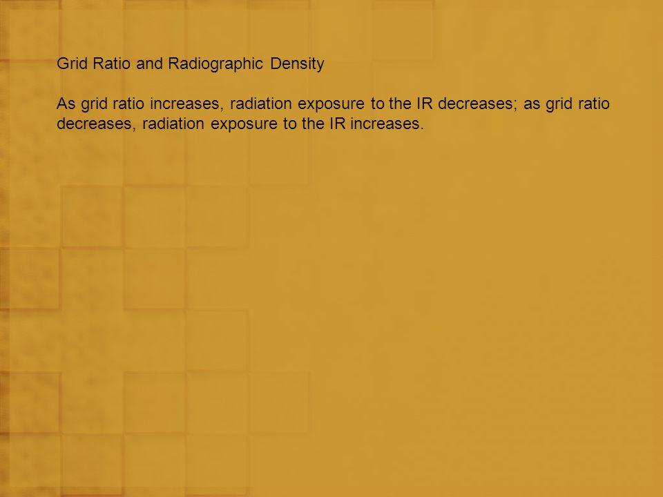 The Grid Conversion factor Grid Ratio Non –grid 5:1 6:1 8:1 12:1 16:1 mAs Compensation 2 ( 2 x non-grid mAs) 3 ( 3 x non-grid mAs) 4 ( 4 x non-grid mAs) 5 ( 5 x non-grid mAs) 6 ( 6 x non-grid mAs)