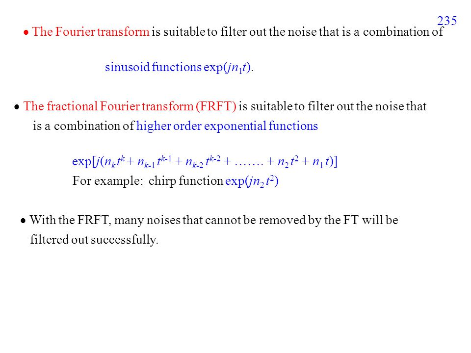 235  The Fourier transform is suitable to filter out the noise that is a combination of sinusoid functions exp(jn 1 t).