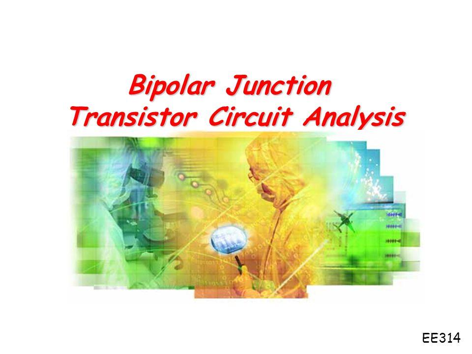 Bipolar Junction Transistor Circuit Analysis EE314