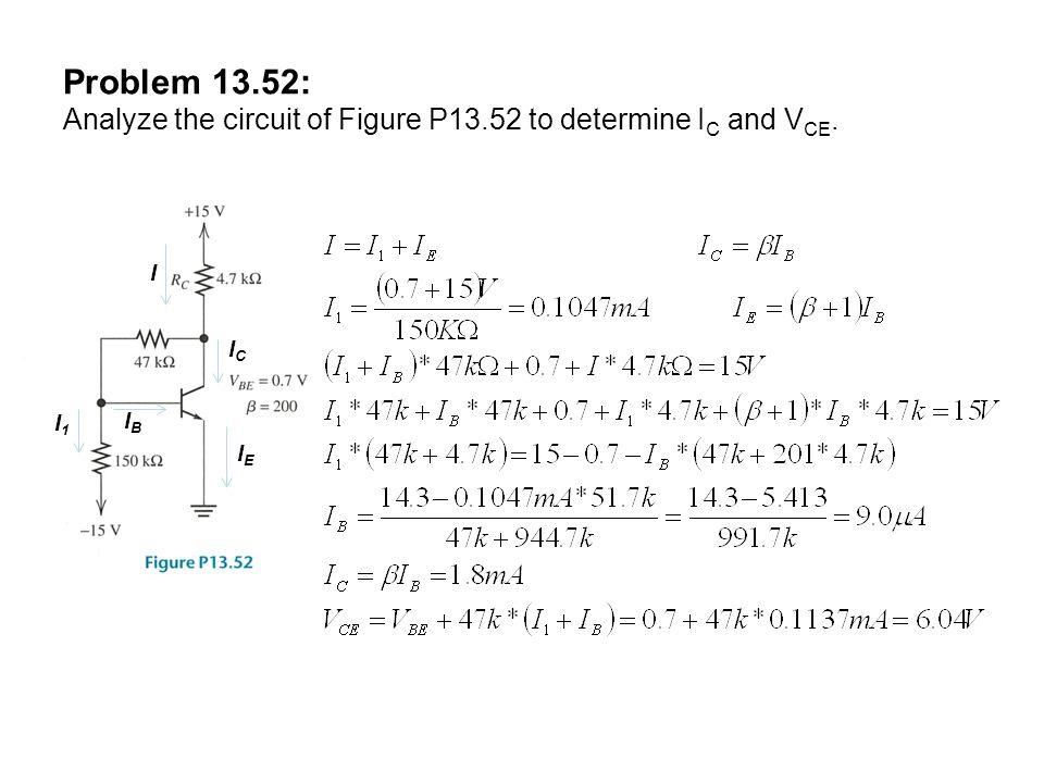 I I1I1 IEIE Problem 13.52: Analyze the circuit of Figure P13.52 to determine I C and V CE. IBIB ICIC