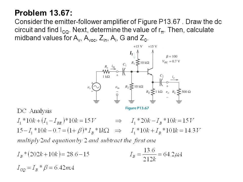 I1I1 Problem 13.67: Consider the emitter-follower amplifier of Figure P13.67. Draw the dc circuit and find I CQ. Next, determine the value of r π. The