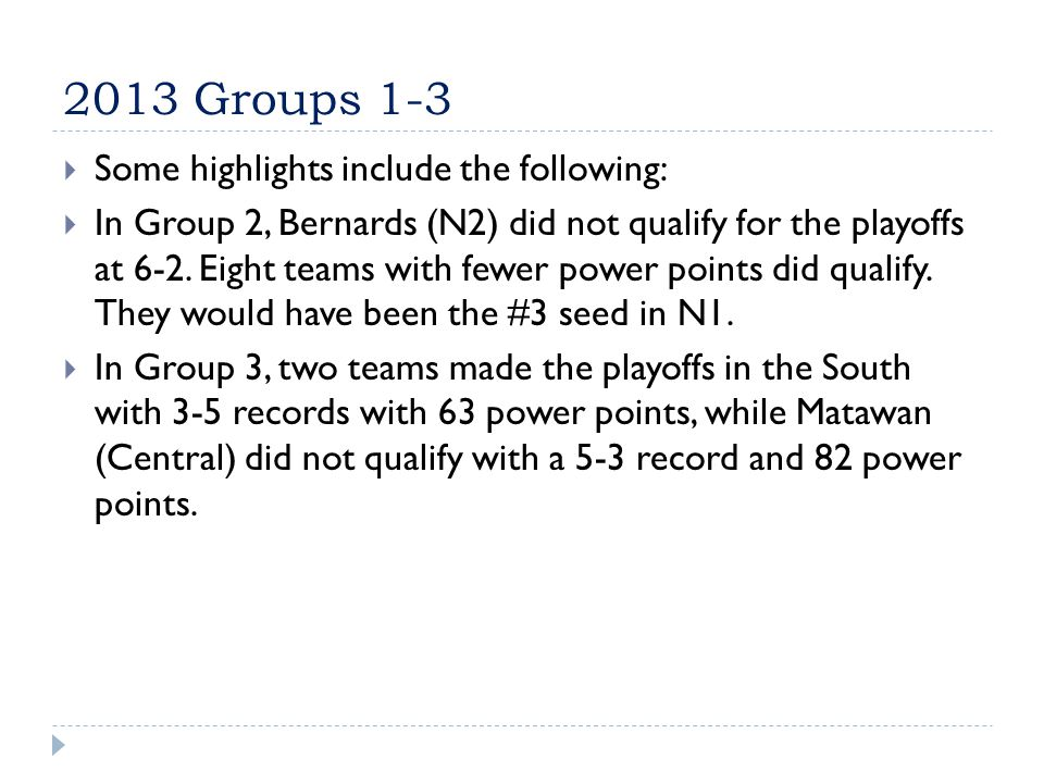 2013 Groups 1-3  Some highlights include the following:  In Group 2, Bernards (N2) did not qualify for the playoffs at 6-2.