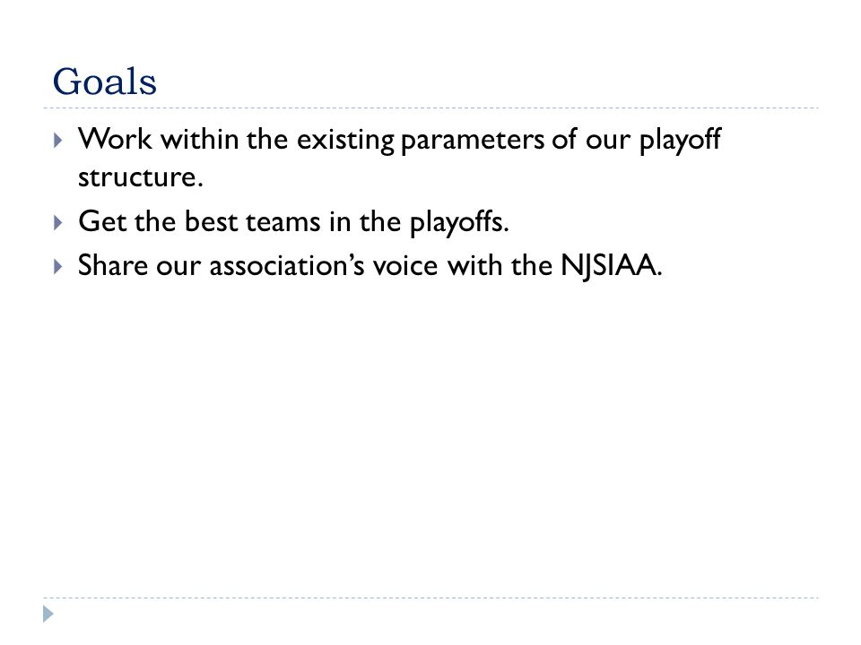 Goals  Work within the existing parameters of our playoff structure.
