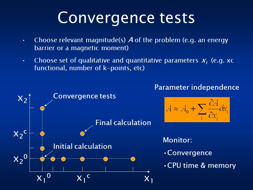 Convergence tests Choose relevant magnitude(s) A of the problem (e.g.