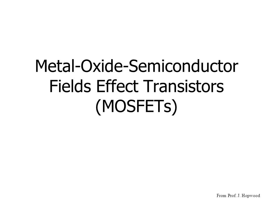 Structure: n-channel MOSFET (NMOS) p n+ metal L W source S gate G drain D body B oxide I G =0 I D =I S ISIS