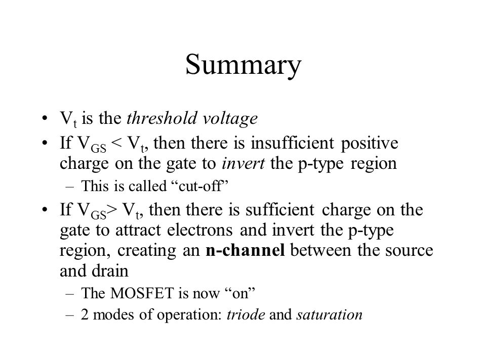 Triode Region A voltage-controlled resistor @small V DS G p n+ metal SD B oxide + - +++ - - V GS1 >V t p n+ metal SD B oxide + - +++ - - - V GS2 >V GS1 p n+ metal SD B oxide + - +++ - - - - - - - - - V GS3 >V GS2 +++ IDID V DS 0.1 v increasing V GS Increasing V GS puts more charge in the channel, allowing more drain current to flow cut-off