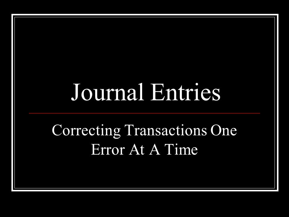 Journal Entries Correcting Transactions One Error At A Time