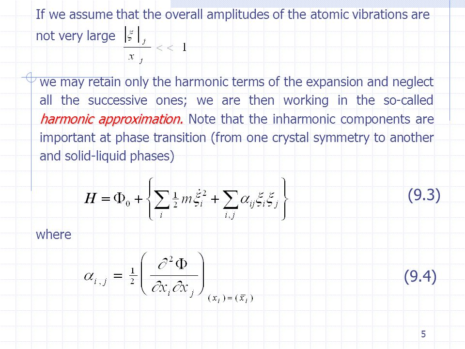 5 If we assume that the overall amplitudes of the atomic vibrations are not very large harmonic approximation.