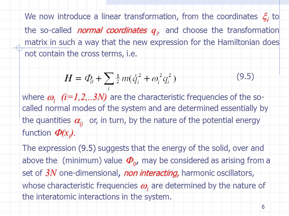 6  i normal coordinates q i We now introduce a linear transformation, from the coordinates  i to the so-called normal coordinates q i, and choose the transformation matrix in such a way that the new expression for the Hamiltonian does not contain the cross terms, i.e.