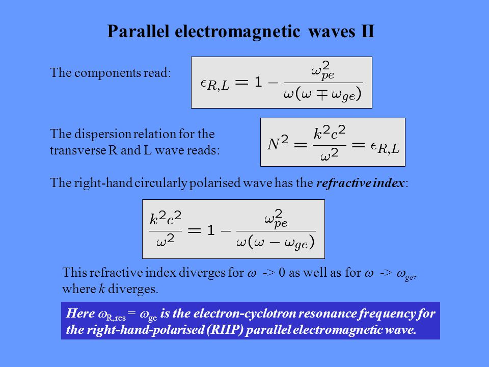 Lower-hybrid resonance For perpendicular propagation the dispersion relation can be written as: At extremely low frequencies, we have the limits: These are the dielectric constants for the X-mode waves.