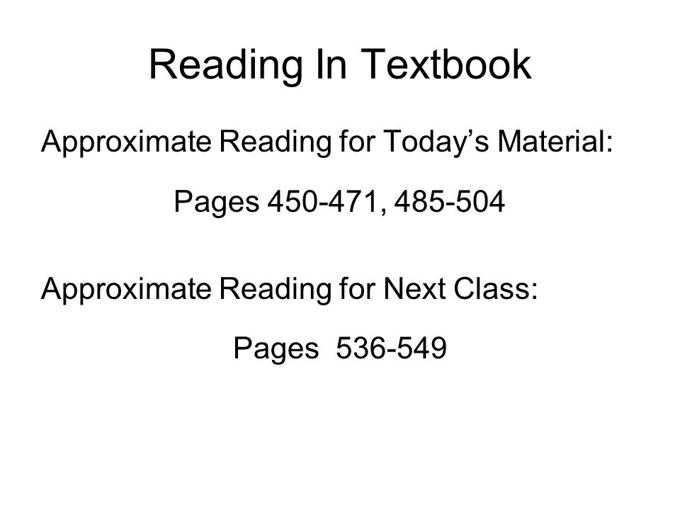 Reading In Textbook Approximate Reading for Today's Material: Pages 450-471, 485-504 Approximate Reading for Next Class: Pages 536-549
