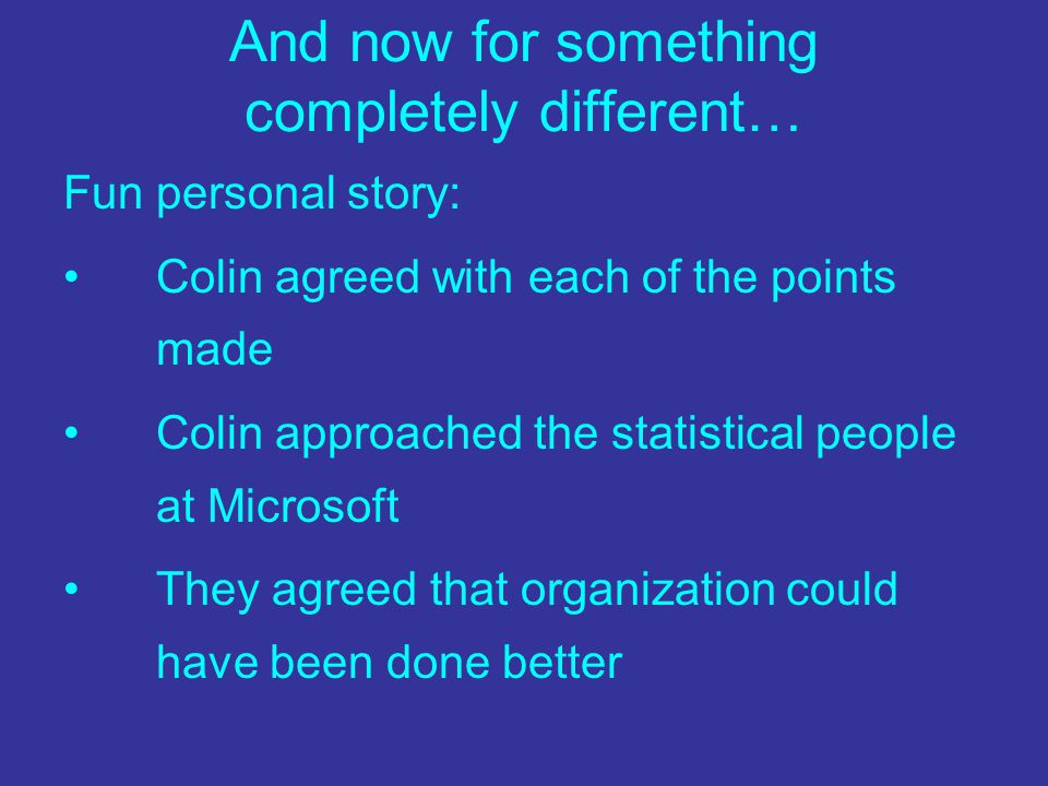 And now for something completely different… Fun personal story: Colin agreed with each of the points made Colin approached the statistical people at M