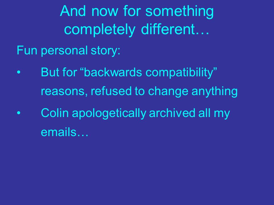 "And now for something completely different… Fun personal story: But for ""backwards compatibility"" reasons, refused to change anything Colin apologetic"