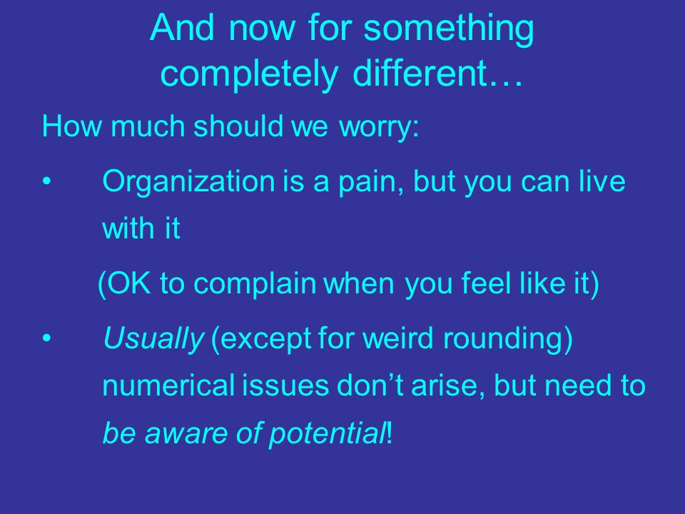 And now for something completely different… How much should we worry: Organization is a pain, but you can live with it (OK to complain when you feel l