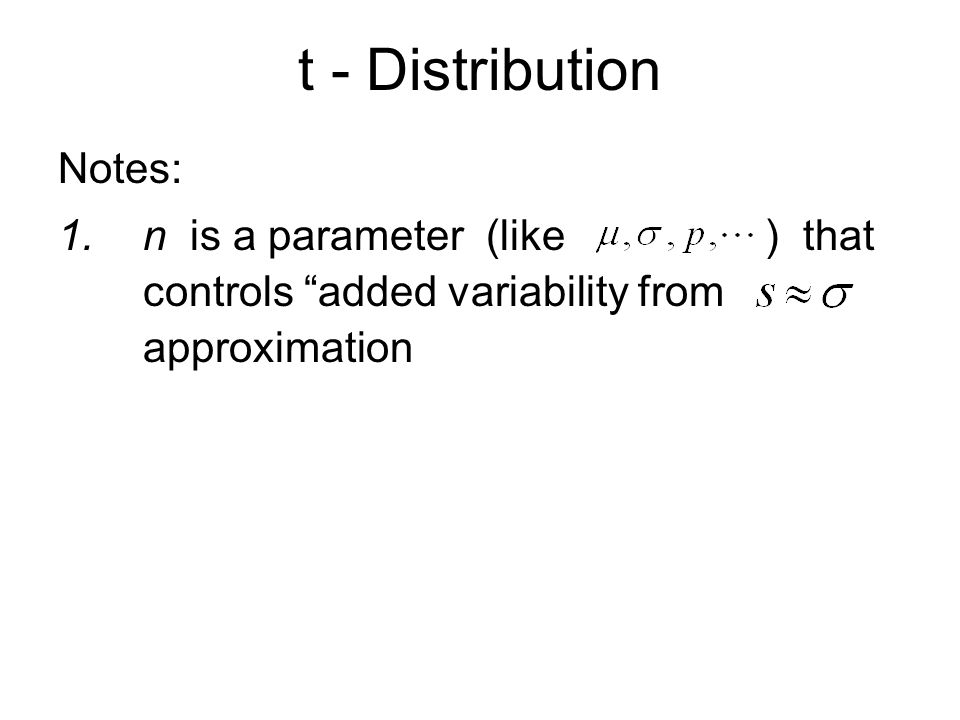t - Distribution Notes: 2.Careful: set degrees of freedom = = n – 1 (not n) Easy to forget later Good to add to sheet of notes for exam