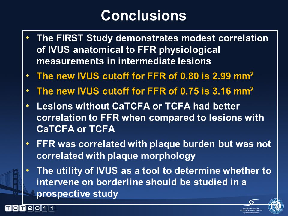Conclusions The FIRST Study demonstrates modest correlation of IVUS anatomical to FFR physiological measurements in intermediate lesions The new IVUS
