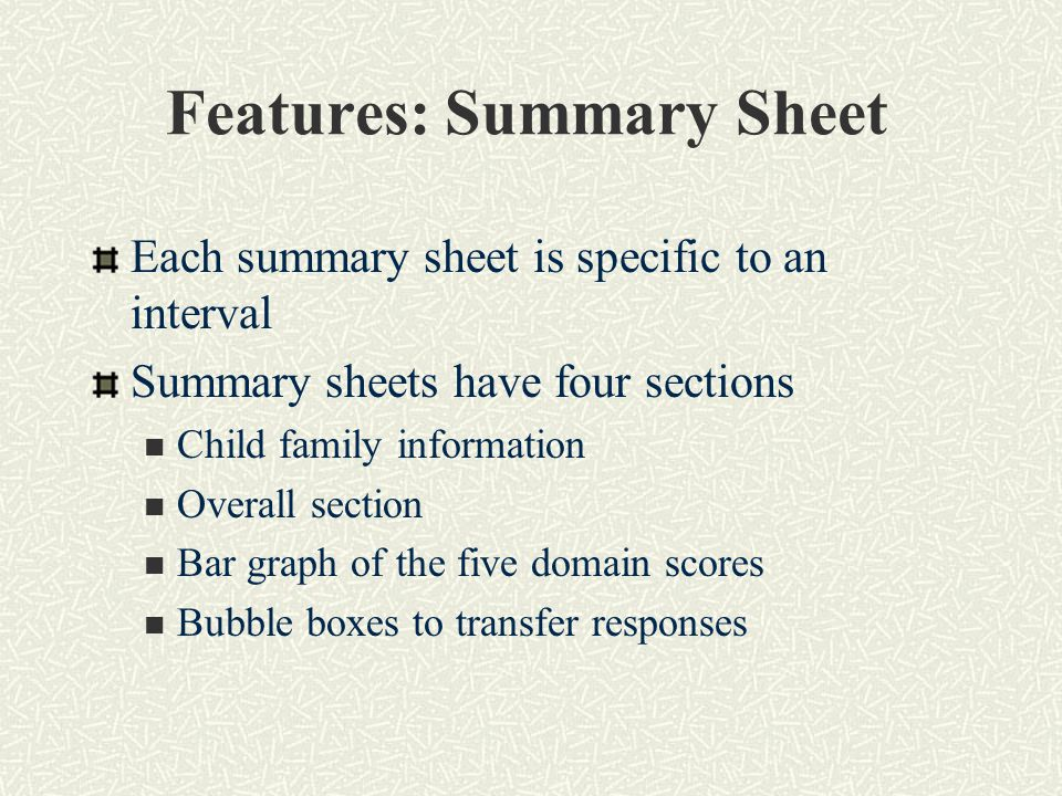 Features: Summary Sheet Each summary sheet is specific to an interval Summary sheets have four sections Child family information Overall section Bar graph of the five domain scores Bubble boxes to transfer responses