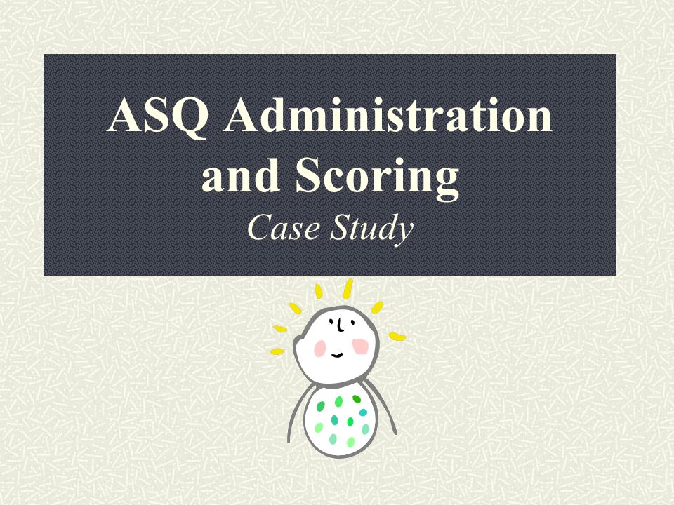 ASQ Administration and Scoring Case Study