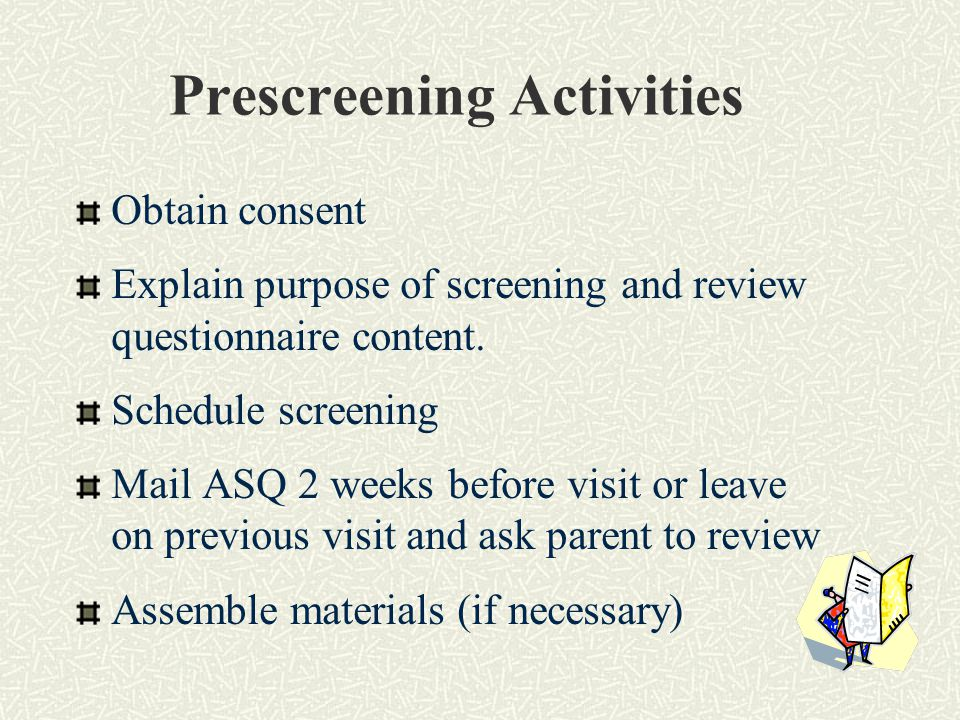 Prescreening Activities Obtain consent Explain purpose of screening and review questionnaire content.