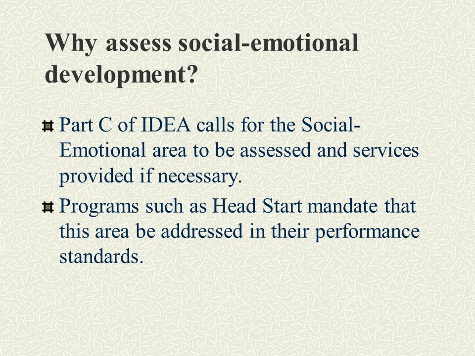Part C of IDEA calls for the Social- Emotional area to be assessed and services provided if necessary.