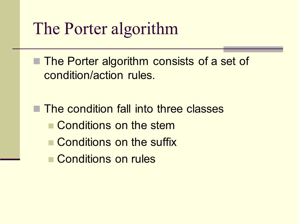 The Porter algorithm The Porter algorithm consists of a set of condition/action rules.